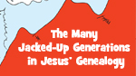 The Many Jacked-Up Generations in Jesus' Genealogy--Click here to listen to an individual week