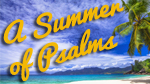 A Summer of Psalms--Click here to listen to an individual week