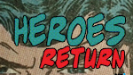 Heroes Return--Click here to listen to an individual week
