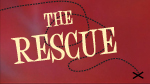 The Rescue--Click here to listen to an individual week