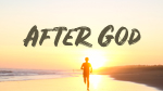 After God--Click here to listen to an individual week